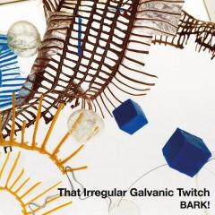 That Irregular Galvanic Twitch